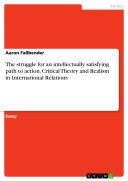 The struggle for an intellectually satisfying path to action. Critical Theory and Realism in International Relations