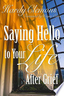 Saying Hello to Your Life After Grief