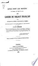 Quels sont les moyens de rendre, en temps de paix, les loisirs du soldat Français plus utiles à lui-même, à l'état et à l'armée sans porter atteinte ni à son caractère national, ni à l'ésprit militaire