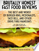 Brutally Honest Fast Food Reviews  The Best and Worst of Burger King  McDonald s  Taco Bell  and Other Drive Thru Mainstays