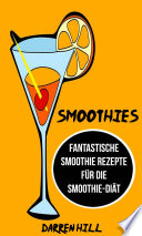 Smoothies  Fantastische Smoothie Rezepte f  r die Smoothie Di  t