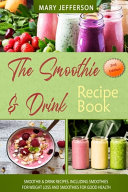 The Smoothie Drink Recipe Book