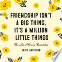 Friendship Isn t a Big Thing  It s a Million Little Things Book PDF