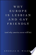Why Europe Is Lesbian and Gay Friendly  and Why America Never Will Be