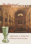 The Beauty of Holiness Anglican Architecture And Decorative Arts As