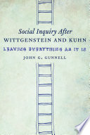 Social Inquiry After Wittgenstein and Kuhn
