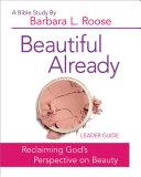 Beautiful Already   Women s Bible Study Leader Guide