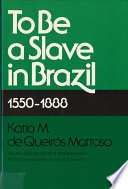 To be a Slave in Brazil  1550 1888
