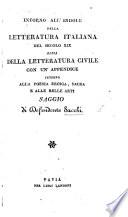Intorno all Indole della Letteratura Italiana nel secolo XIX  ossia della letteratura civile  con un appendice intorno alla poesia eroica  sacra e alle belle arti  etc