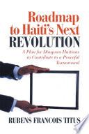 Roadmap To Haiti's Next Revolution : political revolution for the dignity...