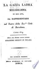 La gazza ladra melodramma in due atti, da rappresentarsi nel Teatro della Ecc.ma Città di Barcelona. L'anno 1819 música del célebre signor maestro Gioachimo Rossini di Pesaro