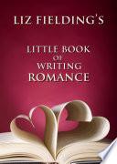 Liz Fielding S Little Book Of Writing Romance