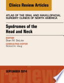 Syndromes Of The Head And Neck An Issue Of Atlas Of The Oral And Maxillofacial Surgery Clinics
