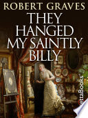 They Hanged My Saintly Billy A Notorious Nineteenth Century Poisoner A