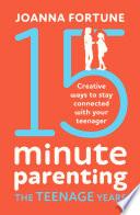 15 Minute Parenting The Teenage Years