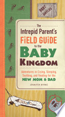 The Intrepid Parent s Field Guide to the Baby Kingdom