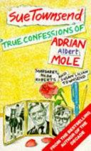 True Confessions Of Adrian Albert Mole, Margaret Hilda Roberts And Susan Lilian Townsend : år i sit omtumlede, tragikomiske liv, hvor...