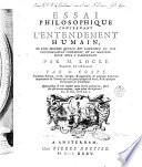 Essai philosophique concernant l'entendement humain, ou l'on montre quelle est l'etendue de nos conoissances certaines, et la maniere dont nous y parvenons. Par M. Locke. Traduit de l'Anglois par M. Coste