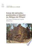 Lieux de m  moire  patrimoine et histoire en Afrique de l   Ouest