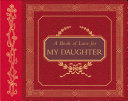 A Book Of Love For My Daughter : be thrilled to give to a daughter. containing...