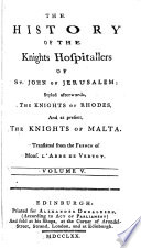 The History of the Knights Hospitallers of St  John of Jerusalem  Styled Afterwards  the Knights of Rhodes  and at Present  the Knights of Malta  Translated from the French of Mons  L Abbe de Vertot