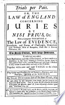 Trials per pais  Or  The law of England concerning juries by nisi prius   c      The sixth edition  with large additions     Together with a new and exact table to the whole matter  etc