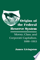 Origins Of The Federal Reserve System : this controversial topic from a fresh perspective,...