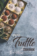 Homemade Truffle Cookbook: Techniques and Recipes for Homemade Truffles