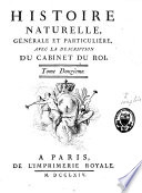 Histoire naturelle g  n  rale et particuli  re avec la description du Cabinet du Roy