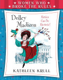 Women Who Broke the Rules  Dolley Madison
