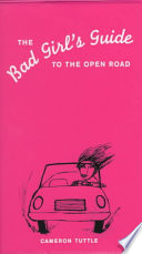 The Bad Girl s Guide to the Open Road