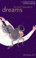 The Secret Language of Dreams Of Dreams Is An Imaginative Full Color Guide To