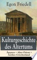 Kulturgeschichte des Altertums    gypten   Alter Orient   Antikes Griechenland  Vollst  ndige Ausgabe