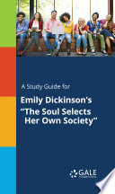 A study guide for Emily Dickinson s  The Soul Selects Her Own Society