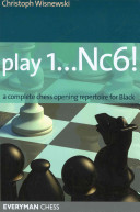 Play 1... Nc6! : his innovative and adventurous opening ideas,...