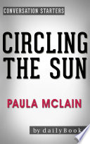Circling the Sun  A Novel by Paula McLain   Conversation Starters
