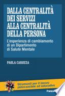Dalla centralit   dei servizi alla centralit   della persona  L   esperienza di cambiamento di un Dipartimento di Salute Mentale