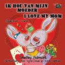Ik Hou Van Mijn Moeder I Love My Mom