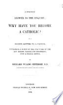 A Further Answer to the enquiry; Why have you become a Catholic? In a second letter to a friend, containing a notice of the strictures of ... Messrs. Palmer and Dodsworth upon a former letter