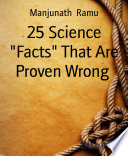 25 Science  Facts  That Are Proven Wrong