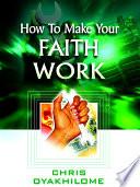 How to Make Your Faith Work!