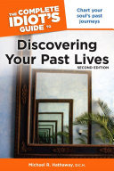 The Complete Idiot s Guide to Discovering Your Past Lives  2nd Edition Discover Your Future Potential By Discovering Your