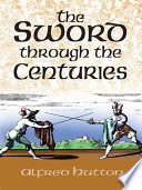 The Sword Through The Centuries : two-hand sword, the rapier and its...