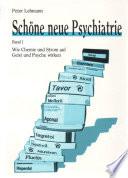 Schöne neue Psychiatrie. Band 1: Wie Chemie und Strom auf Geist und Psyche wirken