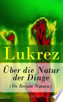 ber die Natur der Dinge  De Rerum Natura    Vollst  ndige deutsche Ausgabe