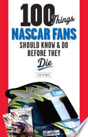 100 Things NASCAR Fans Should Know   Do Before They Die