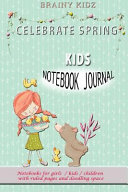 Celebrate Spring Kids Notebook Journal Notebooks For Girls Kids Children With Ruled Pages And Doodling Space
