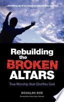 Ebook Rebuilding the Broken Altars - True Worship That Glorifies God Epub Douglas Doe Apps Read Mobile
