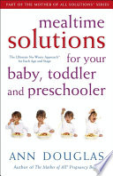 Mealtime Solutions for Your Baby  Toddler and Preschooler