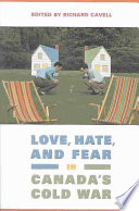 Love Hate And Fear In Canada S Cold War